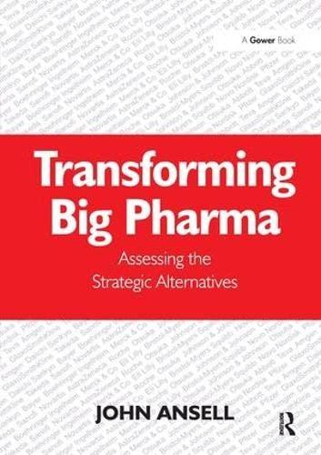 Transforming Big Pharma: Assessing the Strategic Alternatives: Ansell, John
