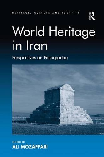9781409448440: World Heritage in Iran: Perspectives on Pasargadae (Heritage, Culture and Identity)