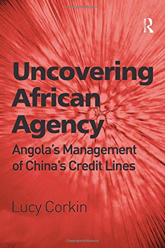 9781409448655: Uncovering African Agency: Angola's Management of China's Credit Lines