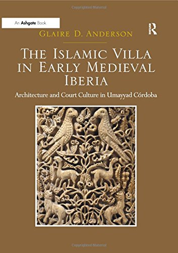 THE ISLAMIC VILLA IN EARLY MEDIEVAL IBERIA,: ANDERSON, GLAIRE D.