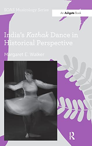 India's Kathak Dance in Historical Perspective (SOAS: Margaret E. Walker