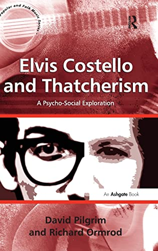 9781409449621: Elvis Costello and Thatcherism: A Psycho-Social Exploration (Ashgate Popular and Folk Music Series)
