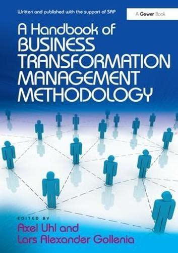 A Handbook of Business Transformation Management Methodology: Axel Uhl and Lars Alexander Gollenia