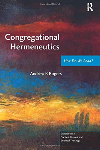 Congregational Hermeneutics (Explorations in Practical, Pastoral and Empirical Theology): Andrew P....