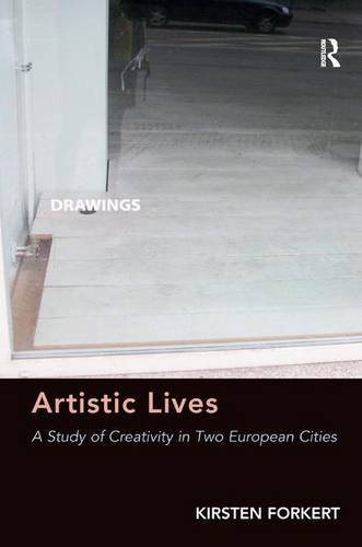 9781409450009: Artistic Lives: A Study of Creativity in Two European Cities
