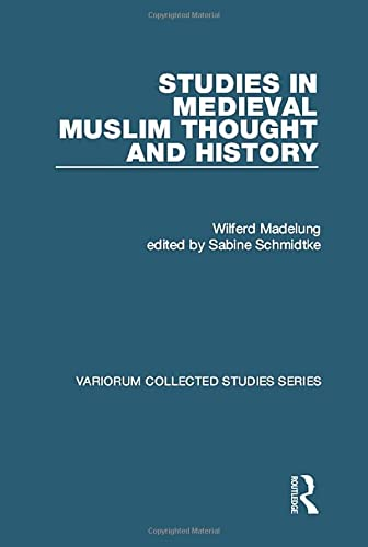 Studies in Medieval Muslim Thought and History (Variorum Collected Studies Series): Wilferd ...