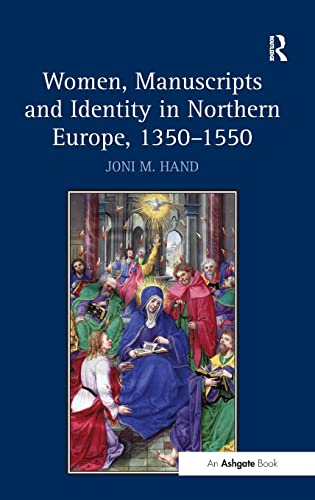 Women, Manuscripts and Identity in Northern Europe, 1350-1550: Hand, Joni M.