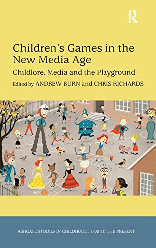 Children s Games in the New Media Age: Childlore, Media and the Playground (Hardback): Dr. Chris ...