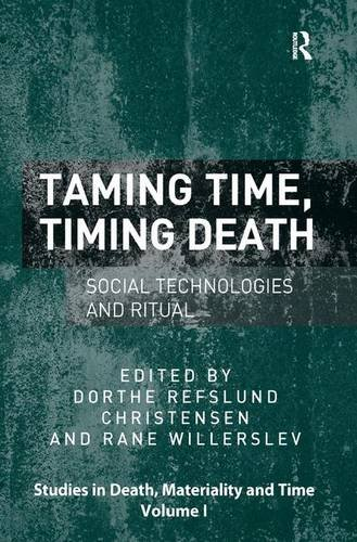 Taming Time, Timing Death: Social Technologies and Ritual: Christensen, Dorthe Refslund