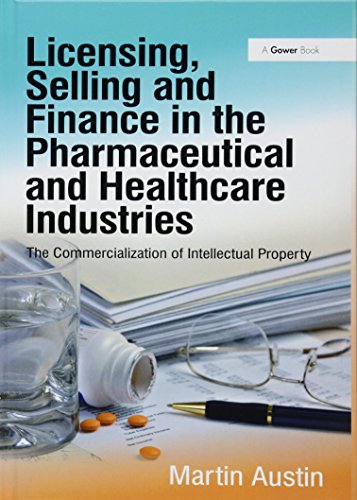9781409450795: Licensing, Selling and Finance in the Pharmaceutical and Healthcare Industries: The Commercialization of Intellectual Property