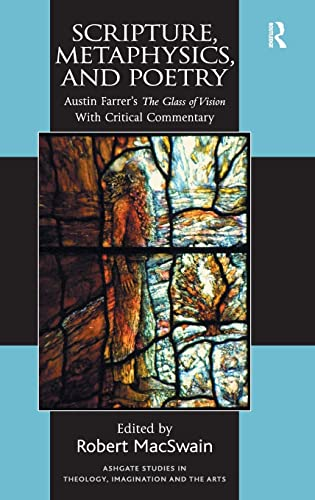 9781409450832: Scripture, Metaphysics, and Poetry: Austin Farrer's The Glass of Vision With Critical Commentary (Ashgate Studies in Theology, Imagination and the Arts)