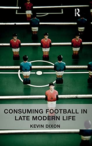 9781409450948: Consuming Football in Late Modern Life