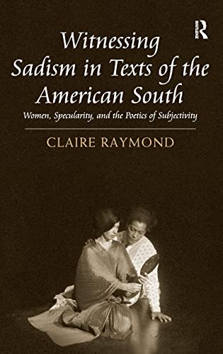 9781409451051: Witnessing Sadism in Texts of the American South: Women, Specularity, and the Poetics of Subjectivity