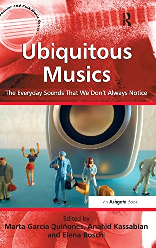 Ubiquitous Musics: The Everyday Sounds That We Don't Always Notice. Edited by Marta Garca ...