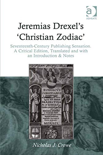 9781409452126: Jeremias Drexel's 'Christian Zodiac': Seventeenth-Century Publishing Sensation. A Critical Edition, Translated and with an Introduction & Notes