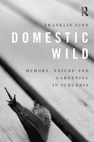 Domestic Wild: Memory, Nature and Gardening in Suburbia (Hardcover): Franklin Ginn