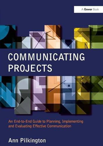 9781409453192: Communicating Projects: An End-to-End Guide to Planning, Implementing and Evaluating Effective Communication