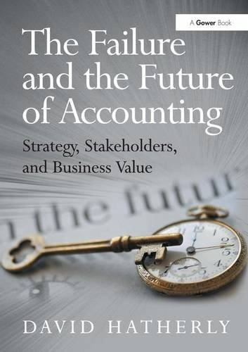9781409453543: The Failure and the Future of Accounting: Strategy, Stakeholders, and Business Value