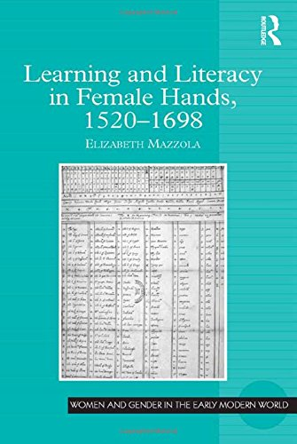 9781409453758: Learning and Literacy in Female Hands, 1520-1698 (Women and Gender in the Early Modern World)