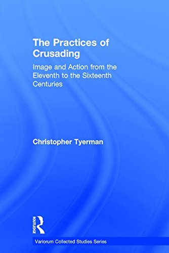 9781409454243: The Practices of Crusading: Image and Action from the Eleventh to the Sixteenth Centuries (Variorum Collected Studies Series)