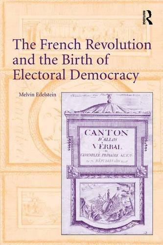 9781409454717: The French Revolution and the Birth of Electoral Democracy