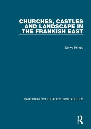 Churches, Castles and Landscape in the Frankish East (Variorum Collected Studies Series): Pringle, ...