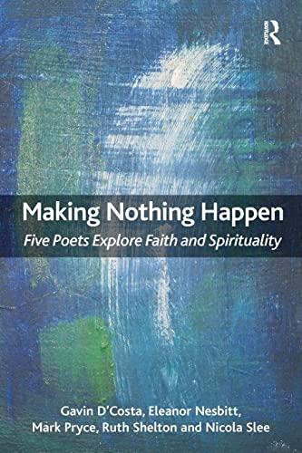 Making Nothing Happen: Five Poets Explore Faith and Spirituality: Gavin D'Costa; Eleanor Nesbitt; ...