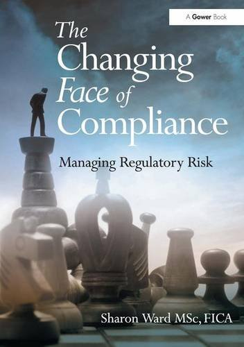 9781409455707: The Changing Face of Compliance: Managing Regulatory Risk