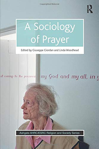A Sociology of Prayer (Ashgate Ahrc/Esrc Religion and Society Series)