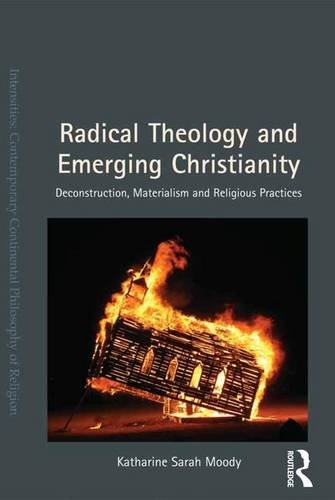 9781409455912: Radical Theology and Emerging Christianity: Deconstruction, Materialism and Religious Practices (Intensities: Contemporary Continental Philosophy of Religion)