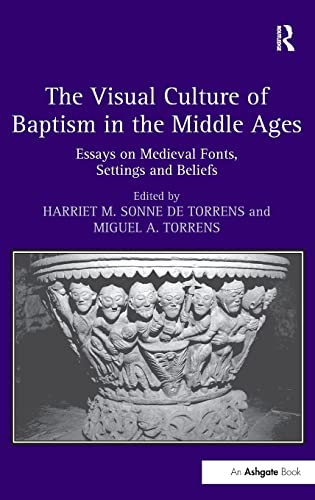 9781409456759: The Visual Culture of Baptism in the Middle Ages: Essays on Medieval Fonts, Settings and Beliefs
