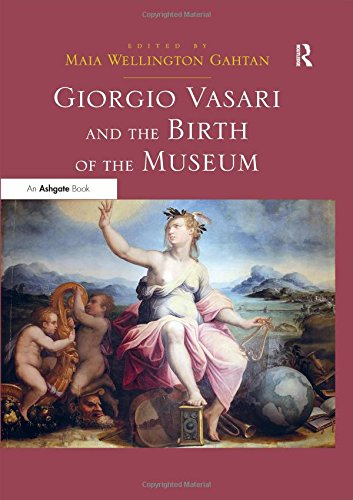 Giorgio Vasari and the Birth of the Museum. Edited by Maia Gahtan: Gahtan, Maia W.