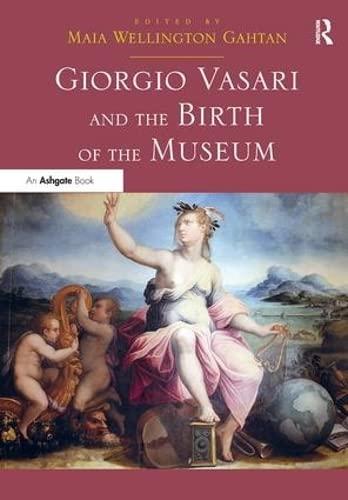 9781409456841: Giorgio Vasari and the Birth of the Museum