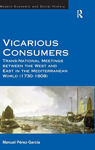 9781409456858: Vicarious Consumers: Trans-National Meetings between the West and East in the Mediterranean World (1730–1808) (Modern Economic and Social History)