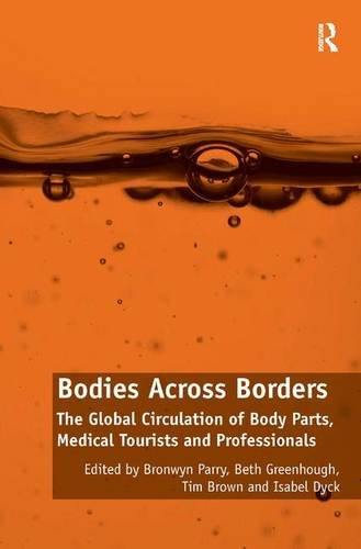 Bodies Across Borders: The Global Circulation of Body Parts, Medical Tourists and Professionals