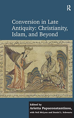 9781409457381: Conversion in Late Antiquity: Christianity, Islam, and Beyond: Papers from the Andrew W. Mellon Foundation Sawyer Seminar, University of Oxford, 2009-2010