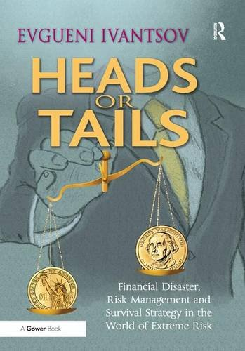 9781409460732: Heads or Tails: Financial Disaster, Risk Management and Survival Strategy in the World of Extreme Risk