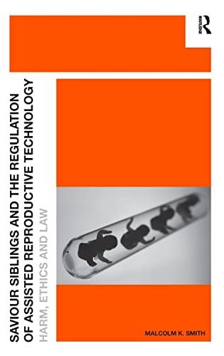 9781409460961: Saviour Siblings and the Regulation of Assisted Reproductive Technology: Harm, Ethics and Law