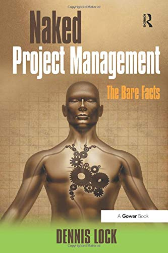 Naked Project Management: The Bare Facts: Lock, Dennis