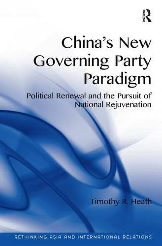 9781409462019: China's New Governing Party Paradigm: Political Renewal and the Pursuit of National Rejuvenation (Rethinking Asia and International Relations)