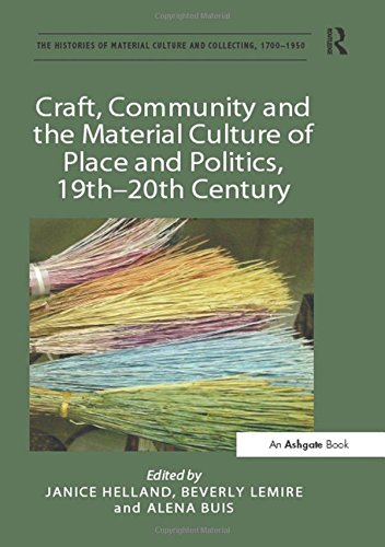 9781409462071: Craft, Community and the Material Culture of Place and Politics, 19th-20th Century (The Histories of Material Culture and Collecting, 1700-1950)
