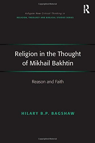 Religion in the Thought of Mikhail Bakhtin: Reason and Faith (Hardback): Hilary B. P. Bagshaw