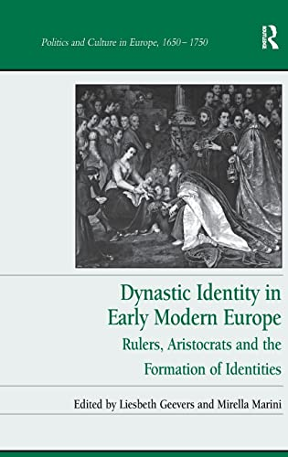 Dynastic Identity in Early Modern Europe (Politics and Culture in Europe, 1650-1750): Liesbeth ...
