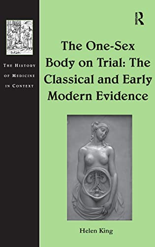 9781409463351: The One-Sex Body on Trial: The Classical and Early Modern Evidence (The History of Medicine in Context)