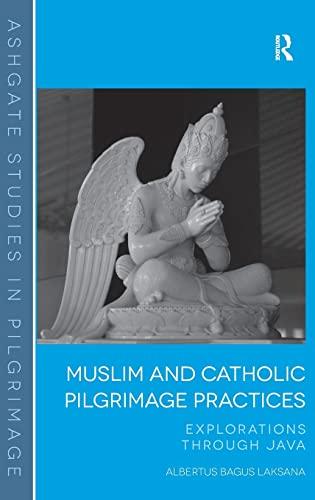 Muslim and Catholic Pilgrimage Practices: Explorations Through Java. Albertus Bagus Laksana (...
