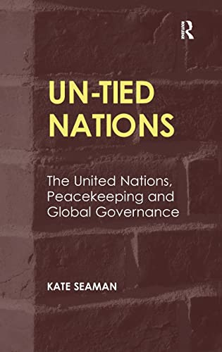 9781409464174: UN-Tied Nations: The United Nations, Peacekeeping and Global Governance