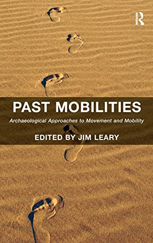 9781409464457: Past Mobilities: Archaeological Approaches to Movement and Mobility