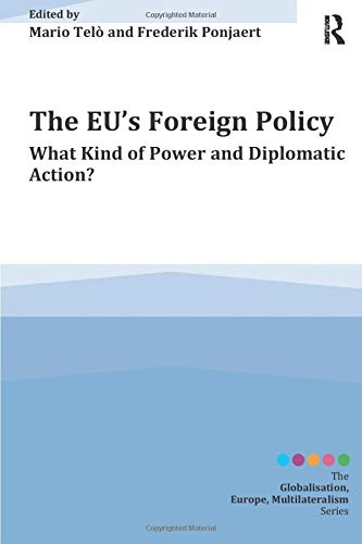 9781409464525: The EU's Foreign Policy: What Kind of Power and Diplomatic Action? (Globalisation, Europe, Multilateralism series)