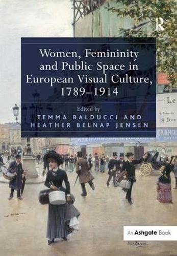 Women, Femininity and Public Space in European Visual Culture, 1789-1914