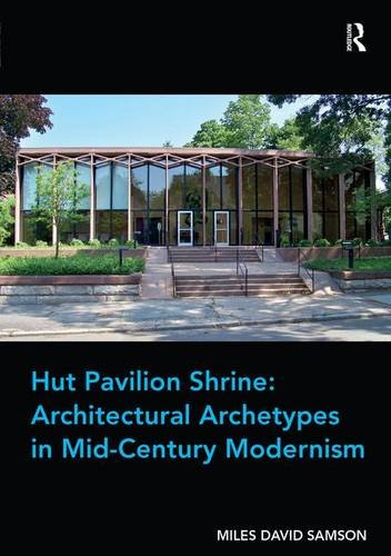 9781409465836: Hut, Pavilion, Shrine: Architectural Archetypes in Mid-Century Modernism